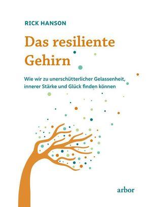 Das resiliente Gehirn von Hanson,  Rick, Helm,  Nadine, Reschika,  Richard