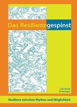 Das Resilienzgespinst von Grüninger,  Christian