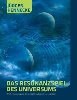 Das Resonanzspiel des Universums von Hennecke,  Jürgen