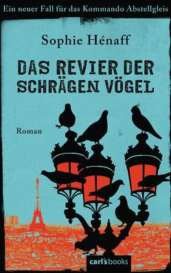 Das Revier der schrägen Vögel von Hénaff,  Sophie, Segerer,  Katrin