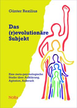 Das (r)evolutionäre Subjekt von Rexilius,  Günter