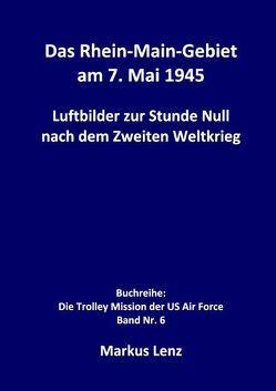 Das Rhein-Main-Gebiet am 7. Mai 1945 von Lenz,  Markus