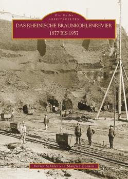Das rheinische Braunkohlenrevier 1877 bis 1957 von Coenen,  Manfred, Schüler,  Volker