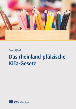 Das rheinland-pfälzische KiTa-Gesetz von Burkard,  Julia, Roth,  Xenia