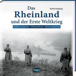 Das Rheinland und der Erste Weltkrieg von Konejung,  Achim