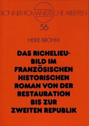 Das Richelieu-Bild im französischen historischen Roman von der Restauration bis zur Zweiten Republik von Brohm,  Heike