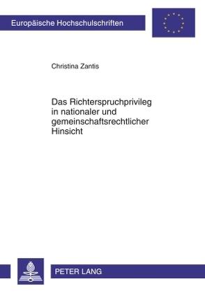 Das Richterspruchprivileg in nationaler und gemeinschaftsrechtlicher Hinsicht von Zantis,  Christina