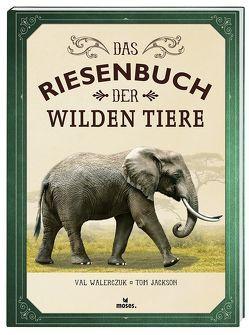 Das Riesenbuch der wilden Tiere von Jackson,  Tom, Walerczuk,  Val