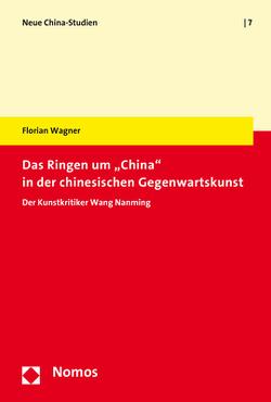 """Das Ringen um """"China"""" in der chinesischen Gegenwartskunst von Wagner,  Florian"""