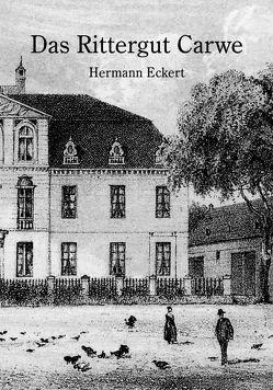 Das Rittergut Carwe von Eckert,  Hermann