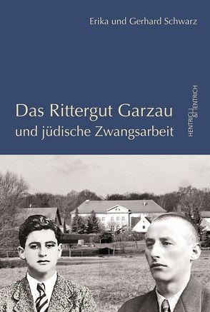 Das Rittergut Garzau und jüdische Zwangsarbeit von Schwarz,  Erika, Schwarz,  Gerhard, Simon,  Hermann
