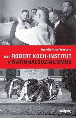Das Robert Koch-Institut im Nationalsozialismus von Annette,  Hinz-Wessels