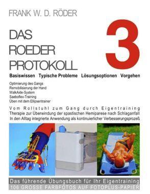 Das Roeder Protokoll 3 – Basiswissen – Typische Probleme – Lösungsoptionen – Vorgehen – Optimierung des Gangs-Remobilisierung der Hand von Roeder,  Frank W. D.