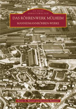Das Röhrenwerk Mülheim von Rennert,  Kornelia, Wessel,  Horst A.