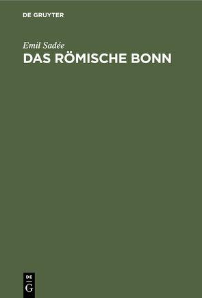 Das römische Bonn von Sadée,  Emil