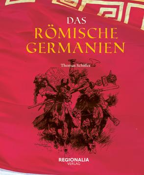 Das römische Germanien von Schiffer,  Thomas