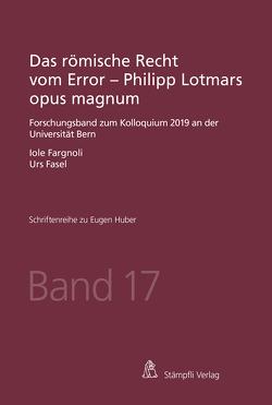 Das römische Recht vom Error – Philipp Lotmars opus magnum von Fargnoli,  Iole, Fasel,  Urs