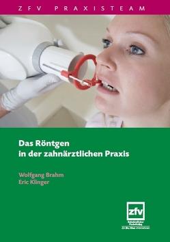 Das Röntgen in der Zahnärztlichen Praxis von Brahm,  Wolfgang, Klinger,  Eric