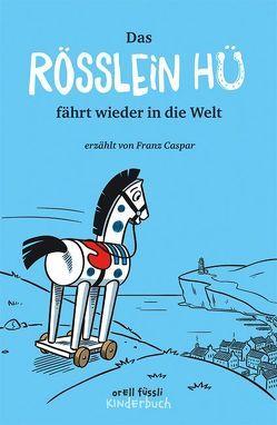 Das Rösslein Hü fährt wieder in die Welt von Caspar,  Franz