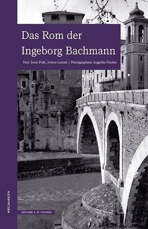 Das Rom der Ingeborg Bachmann von Fischer,  Angelika, Fußl,  Irene, Larcati,  Arturo