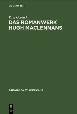 Das Romanwerk Hugh MacLennans von Goetsch,  Paul