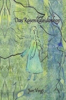 Das Rosenkaleidoskop von Voigt,  Jan