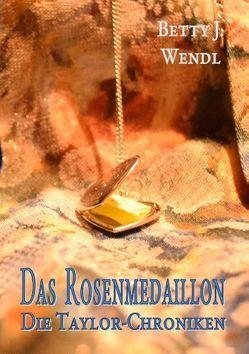 Das Rosenmedaillon von Wendl,  Betty J.