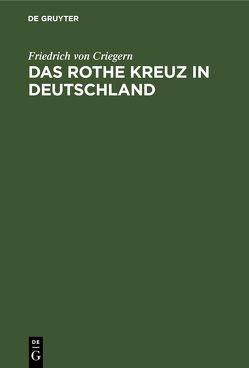 Das rothe Kreuz in Deutschland von Criegern,  Friedrich von