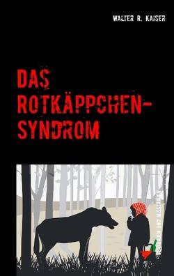 Das Rotkäppchen-Syndrom von Kaiser,  Walter R.