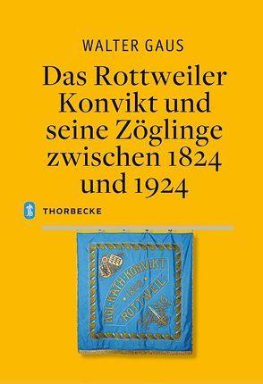 Das Rottweiler Konvikt und seine Zöglinge zwischen 1824 und 1924 von Gaus,  Walter