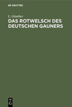 Das Rotwelsch des deutschen Gauners von Günther,  L.