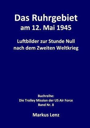 Das Ruhrgebiet am 12. Mai 1945 von Lenz,  Markus