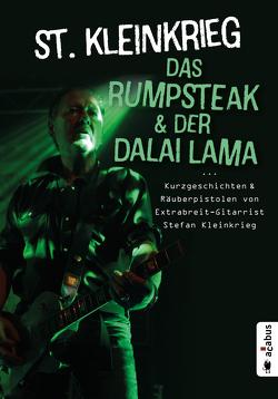 Das Rumpsteak und der Dalai Lama … Kurzgeschichten und Räuberpistolen von Extrabreit-Gitarrist Stefan Kleinkrieg von Kleinkrieg,  St.