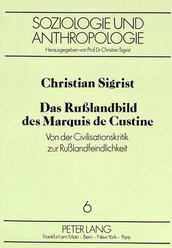 Das Rußlandbild des Marquis de Custine von Sigrist,  Christian