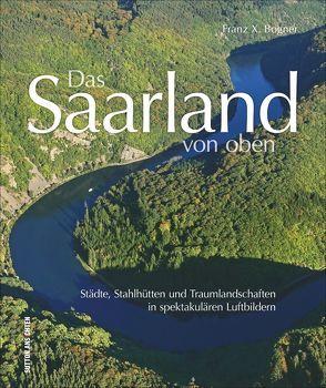 Das Saarland von oben von Bogner,  Franz X.