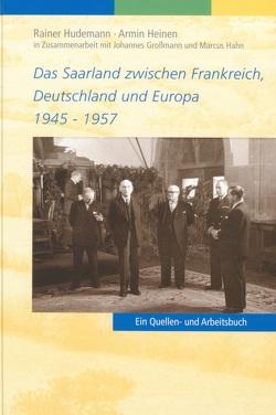 Das Saarland zwischen Frankreich, Deutschland und Europa 1945-1957 von Heinen,  Armin, Hudemann,  Rainer