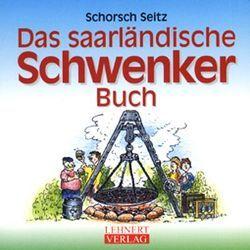 Das saarländische Schwenker-Buch von Lehnert,  Charly, Seitz,  Schorsch, Walter,  Willi