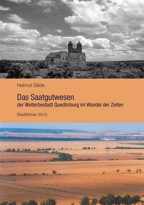 Das Saatgutwesen der Welterbestadt Quedlinburg im Wandel der Zeiten von Gaede,  Helmut