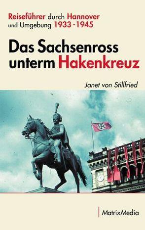 Das Sachsenross unterm Hakenkreuz von Stillfried von,  Janet