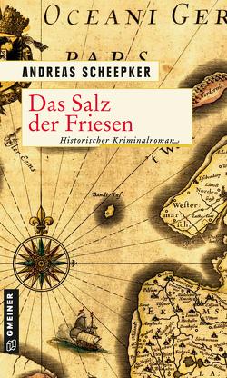 Das Salz der Friesen von Scheepker,  Andreas