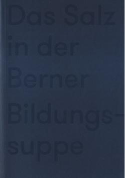 Das Salz in der Berner Bildungssuppe von Geissbühler,  Annette, Kellerhals,  Katharina