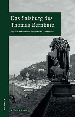Das Salzburg des Thomas Bernhard von Fischer,  Angelika, Mittermayer,  Manfred