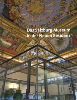 Das Salzburg Museum in der Neuen Residenz von Laub,  Peter, Marx,  Erich