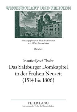 Das Salzburger Domkapitel in der Frühen Neuzeit (1514 bis 1806) von Thaler,  Manfred Josef
