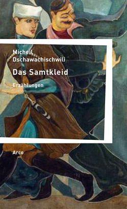 Das Samtkleid von Dschawachischwili,  Micheil, Lichtenfeld,  Kristiane