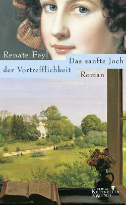 Das sanfte Joch der Vortrefflichkeit von Feyl,  Renate