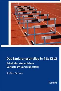 Das Sanierungsprivileg in § 8c KStG von Gärtner,  Steffen