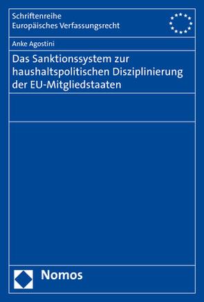 Das Sanktionssystem zur haushaltspolitischen Disziplinierung der EU-Mitgliedstaaten von Agostini,  Anke