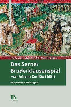 Das Sarner Bruderklausenspiel von Johann Zurflüe (1601) von Gfeller,  Simone, Greco-Kaufmann,  Heidy, Huwiler,  Elke