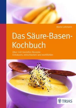Das Säure-Basen Kochbuch von Lohmann,  Maria